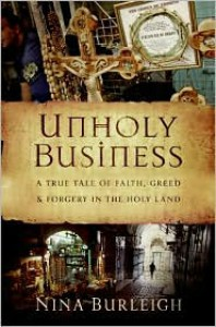 Unholy Business: A True Tale of Faith, Greed and Forgery in the Holy Land - Nina Burleigh