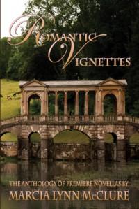 Romantic Vignettes: The Anthology of Premiere Novellas - Marcia Lynn McClure