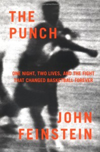 The Punch: One Night, Two Lives, and the Fight That Changed Basketball Forever - John Feinstein