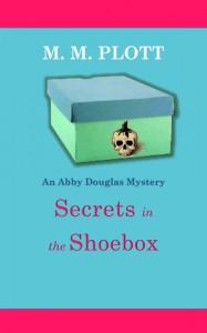 Secrets in the Shoebox (An Abby Douglas Mystery, #1) - M.M. Plott