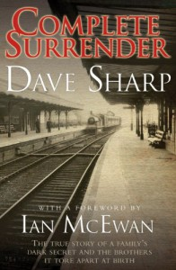 Complete Surrender - The True Story of a Family's Dark Secret and the Brothers it Tore Apart at Birth - Dave Sharp;Ian McEwan