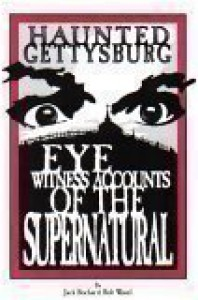 Haunted Gettysburg: Eye Witness Accounts of the Supernatural - Jack Bochar, Bob Wasel