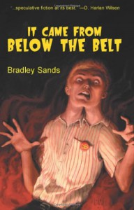 It Came from Below the Belt - Bradley Sands