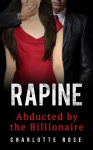 Rapine: Abducted by the Billionaire (The Trophy Wife #1) - Charlotte Rose