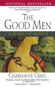 The Good Men: A Novel of Heresy - Charmaine Craig