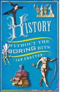 History Without the Boring Bits: A Curious Chronology of the World - Ian Crofton