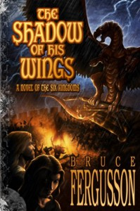 The Shadow of His Wings: A Novel of the Six Kingdoms - Bruce Fergusson