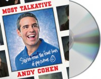 Most Talkative: Stories from the Front Lines of Pop Culture - Andy Cohen