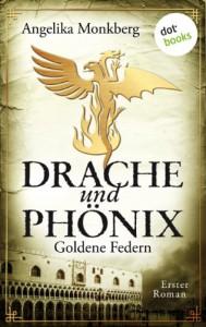 Drache und Phönix: Goldene Federn: Erster Roman (German Edition) - Angelika Monkberg