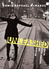 Unleashed: Release the Untamed Faith Within - Erwin Raphael McManus