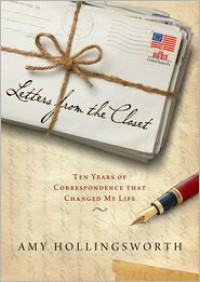 Letters from the Closet: Ten Years of Correspondence That Changed My Life - Amy Hollingsworth