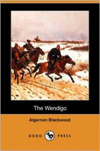 The Wendigo - Algernon Blackwood
