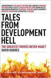 Tales From Development Hell: The Greatest Movies Never Made? - David Hughes