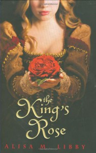 The King's Rose - Alisa M. Libby