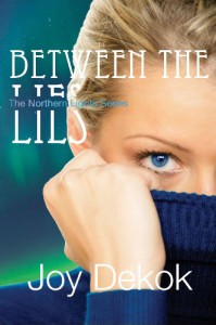 Between the Lies (Book One - The Northern Lights Series) - Joy DeKok