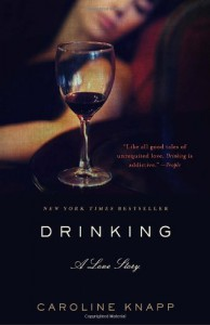Drinking: A Love Story - Caroline Knapp
