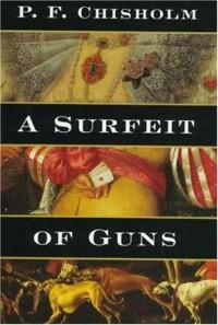 A Surfeit of Guns (Sir Robert Carey Mysteries) - P. F. Chisholm