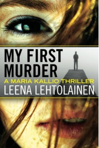 My First Murder (The Maria Kallio Series) - Leena Lehtolainen