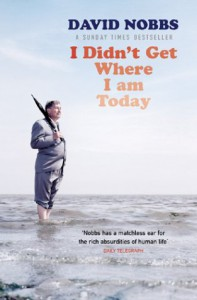 I Didn't Get Where I Am Today - David Nobbs