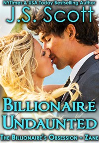 Billionaire Undaunted: The Billionaire's Obsession ~ Zane - J. S. Scott
