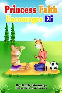 Princess Faith Encourages Eli (Princess Faith Series) - Kelly Strenge