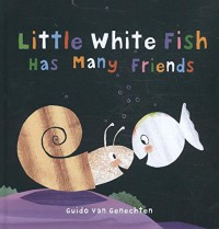 Little White Fish Has Many Friends - Guido van Genechten