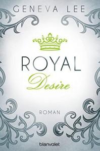 Royal Desire: Roman (Die Royals-Saga, Band 2) - Geneva Lee, Andrea Brandl