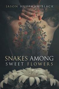 Snakes Among Sweet Flowers - Jason Huffman-Black