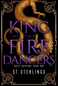King of the Fire Dancers (Shift Happens Book 1) - S.T. Sterlings
