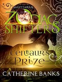 Centaur's Prize: Sagittarius - Catherine Banks