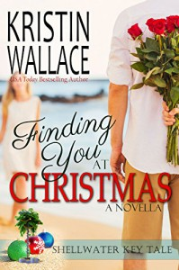 Finding You at Christmas: A Shellwater Key Tale - Kristin Wallace