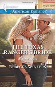 The Texas Ranger's Bride (Lone Star Lawmen) - Rebecca Winters