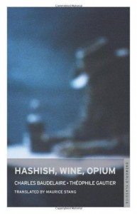 Hashish, Wine, Opium - Charles Baudelaire, Théophile Gautier, Maurice Stang