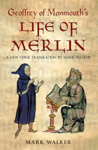 Life of Merlin - Geoffrey of Monmouth, Mark Walker