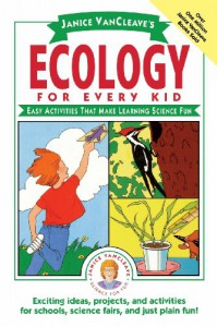 Ecology for Every Kid: Easy Activities that Make Learning Science Fun - Janice VanCleave