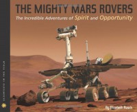 The Mighty Mars Rovers: The Incredible Adventures of Spirit and Opportunity - Elizabeth Rusch