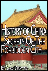 History of China - The Secrets Of The Forbidden City - Chris Diamond