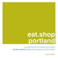 EAT.SHOP PORTLAND: A CURATED GUIDE OF INSPIRED AND UNIQUE LOCALLY OWNED EATING AND SHOPPING ESTABLISHMENTS (SIXTH EDITION, SIXTH) (RATHER PORTLAND: A COMPENDIUM OF DESIRABLE INDEPENDENT EATING + SHOPPING ESTABLISHMENTS) by Hart, Jon ( Author ) on Dec-01-2 - Jon Hart