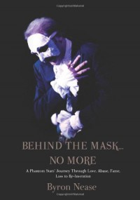 Behind The Mask...No More - Byron Nease