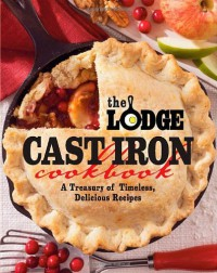 The Lodge Cast Iron Cookbook: A Treasury of Timeless, Delicious Recipes - The Lodge Company, Lodge Company