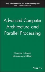 Fundamentals of Computer Organization and Architecture and Advanced Computer Architecture and Parallel Processing - Hesham El-Rewini