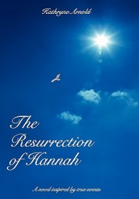 The Resurrection of Hannah - Kathryne Arnold