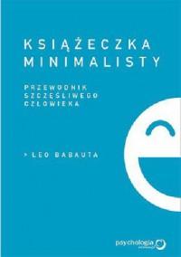 Książeczka minimalisty. Prosty przewodnik szczęśliwego człowieka - Maksymilian Gutowski, Leo Babauta