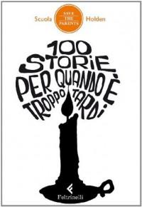 100 storie per quando è troppo tardi - Scuola Holden, L. Moiso, M. Trucco