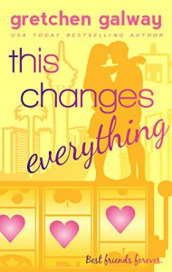 This Changes Everything (Oakland Hills Book 4) - Gretchen Galway