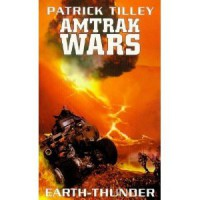 Amtrak Wars: Earth Thunder Bk.6 - Patrick Tilley