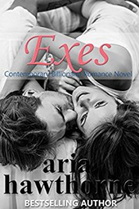 Exes - A Second Chance Billionaire Romance Novel - Aria Hawthorne
