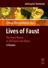 Lives of Faust: The Faust Theme in Literature and Music: A Reader - Lorna Fitzsimmons