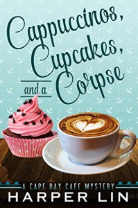 Cappuccinos, Cupcakes, and a Corpse (A Cape Bay Cafe Mystery Book 1) - Harper Lin
