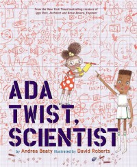 Ada Twist, Scientist - Andrea Beaty, David Roberts